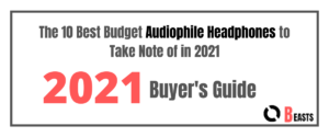 The 10 Best Budget Audiophile Headphones to Take Note of in 2021