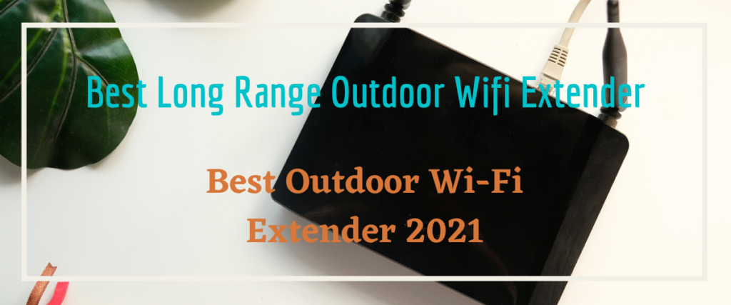Read more about the article How To Have A Fantastic Outdoor Wifi Extender With Minimal Spending.