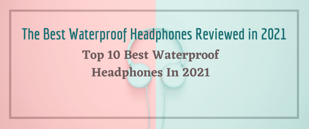 Read more about the article The Best Waterproof Headphones Reviewed in 2021