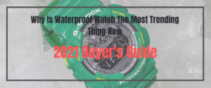 Why Is Waterproof Watch The Most Trending Thing Now